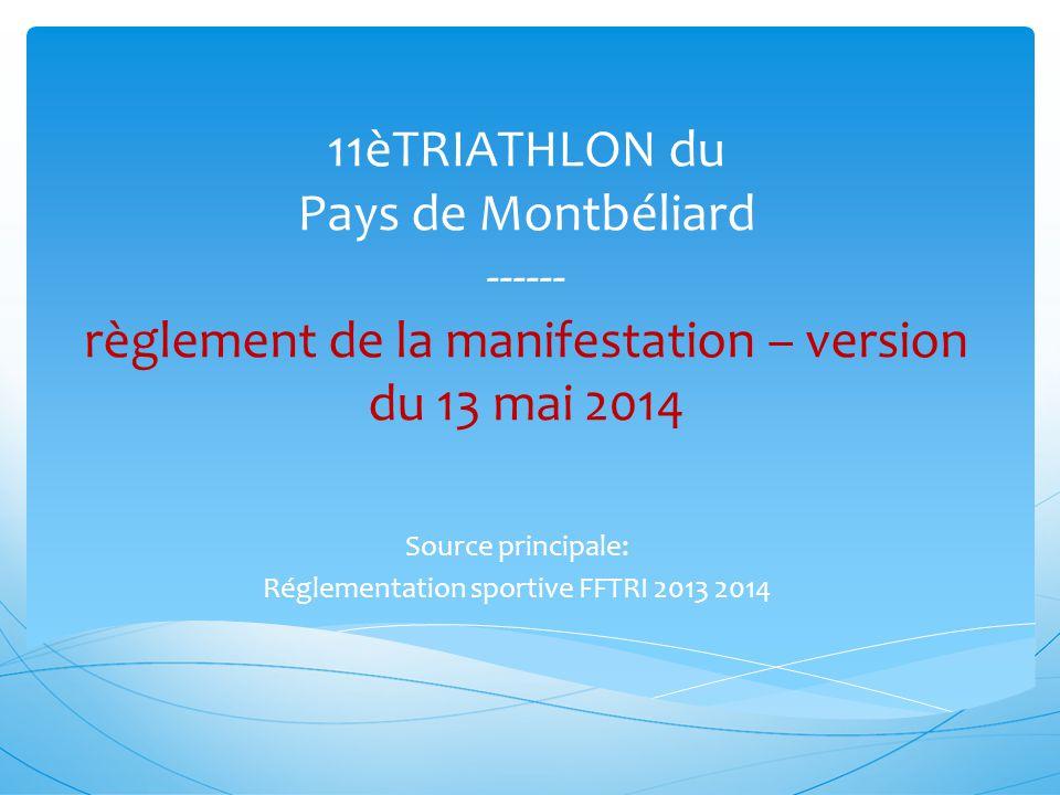 11èTRIATHLON du Pays de Montbéliard ------ règlement de la manifestation – version du 13 mai 2014 Source principale: Réglementation sportive FFTRI 201