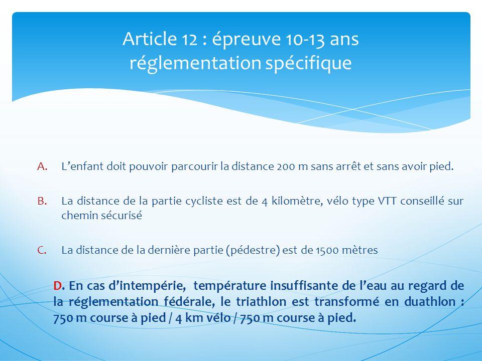 Article 12 : épreuve 10-13 ans réglementation spécifique A.Lenfant doit pouvoir parcourir la distance 200 m sans arrêt et sans avoir pied. B.La distan