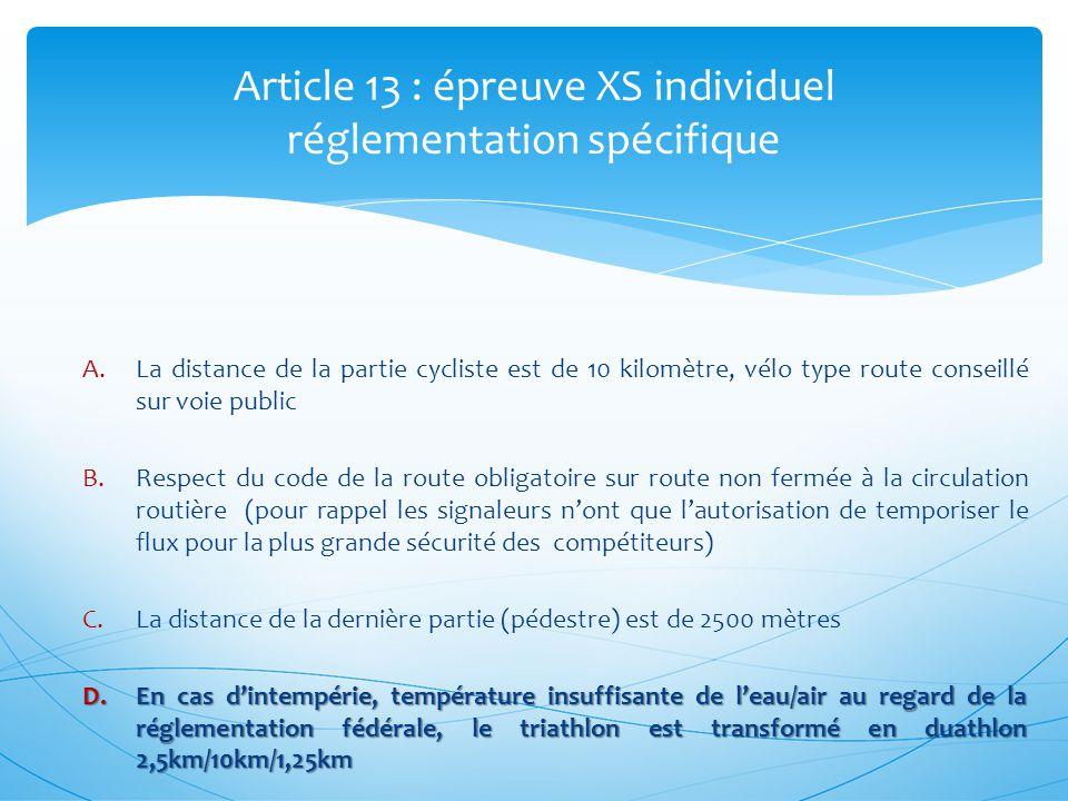 Article 13 : épreuve XS individuel réglementation spécifique A.La distance de la partie cycliste est de 10 kilomètre, vélo type route conseillé sur vo