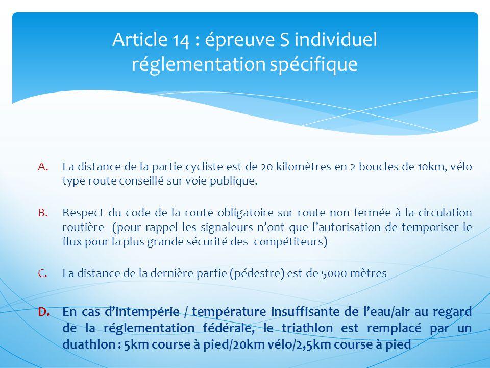 Article 14 : épreuve S individuel réglementation spécifique A.La distance de la partie cycliste est de 20 kilomètres en 2 boucles de 10km, vélo type r