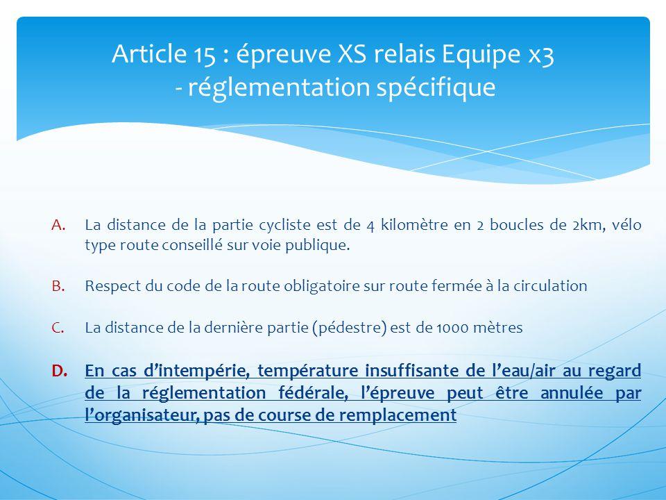 Article 15 : épreuve XS relais Equipe x3 - réglementation spécifique A.La distance de la partie cycliste est de 4 kilomètre en 2 boucles de 2km, vélo