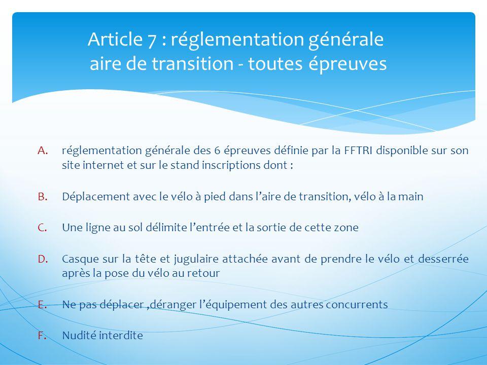 A.réglementation générale des 6 épreuves définie par la FFTRI disponible sur son site internet et sur le stand inscriptions dont : B.Déplacement avec