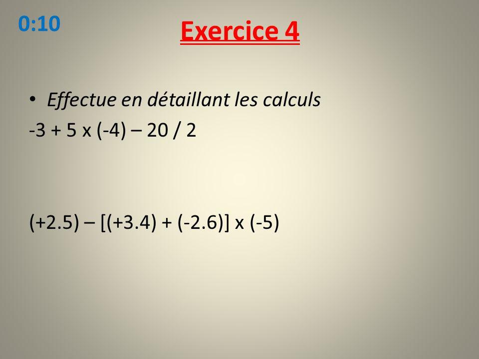 Effectue en détaillant les calculs -3 + 5 x (-4) – 20 / 2 (+2.5) – [(+3.4) + (-2.6)] x (-5) Exercice 4 0:10