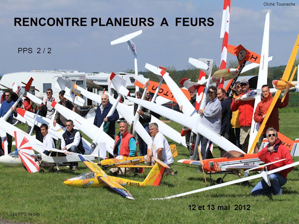 RENCONTRE PLANEURS A FEURS PPS 2 / 2 12 et 13 mai 2012 Les PPS de bibi Cliché Tournache