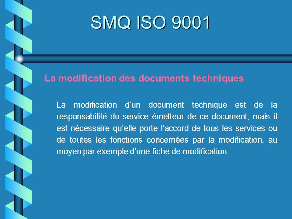 SMQ ISO 9001 La modification des documents techniques La modification dun document technique est de la responsabilité du service émetteur de ce docume
