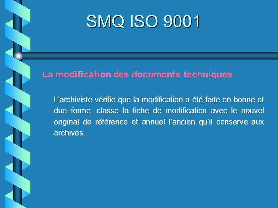 SMQ ISO 9001 La modification des documents techniques Larchiviste vérifie que la modification a été faite en bonne et due forme, classe la fiche de mo