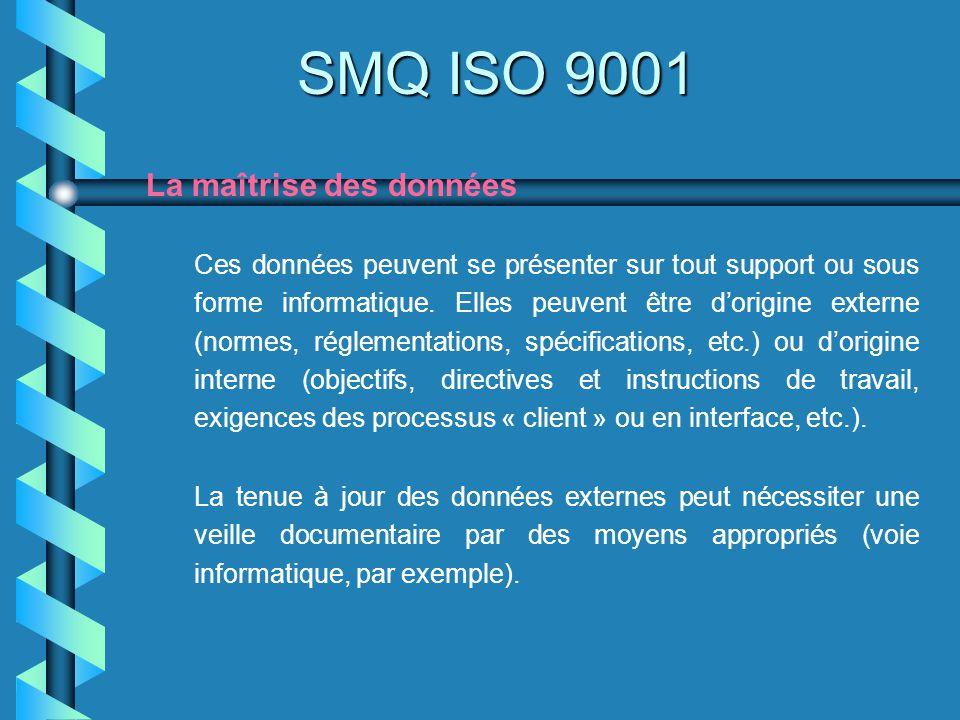 SMQ ISO 9001 La maîtrise des données Ces données peuvent se présenter sur tout support ou sous forme informatique. Elles peuvent être dorigine externe