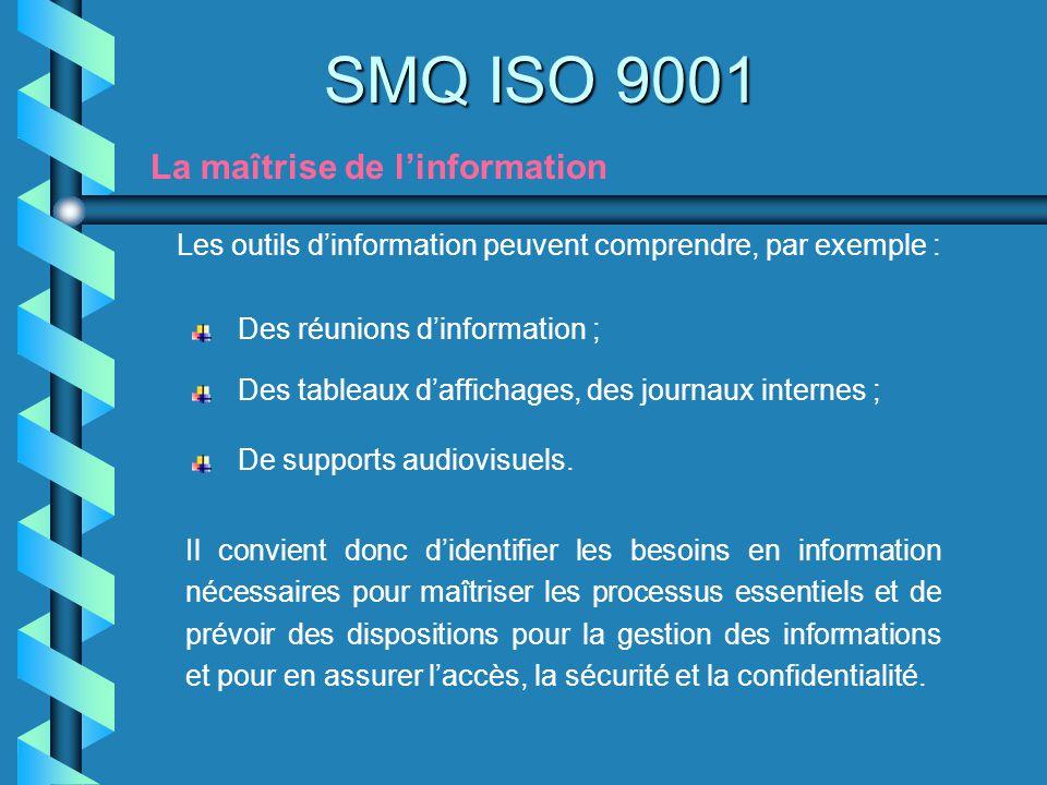 SMQ ISO 9001 La maîtrise de linformation Les outils dinformation peuvent comprendre, par exemple : Des réunions dinformation ; Il convient donc dident