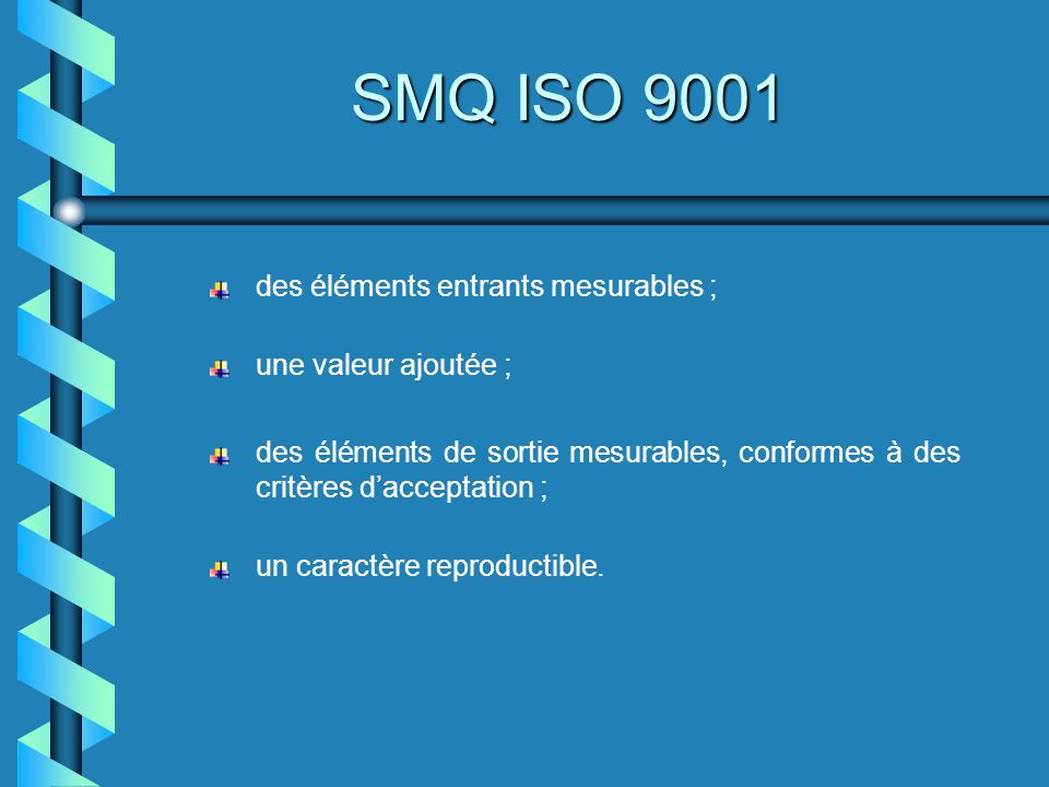 SMQ ISO 9001 La présentation et lidentification des documents Il est souhaitable dadopter une présentation formalisée identique pour chaque type de document en mentionnant systématiquement : Le type de document (auquel correspond une forme spécifique de présentation) ; Son titre ; Lunité émettrice ; Un numéro didentification chronologique ; Une date et un indice de révision.