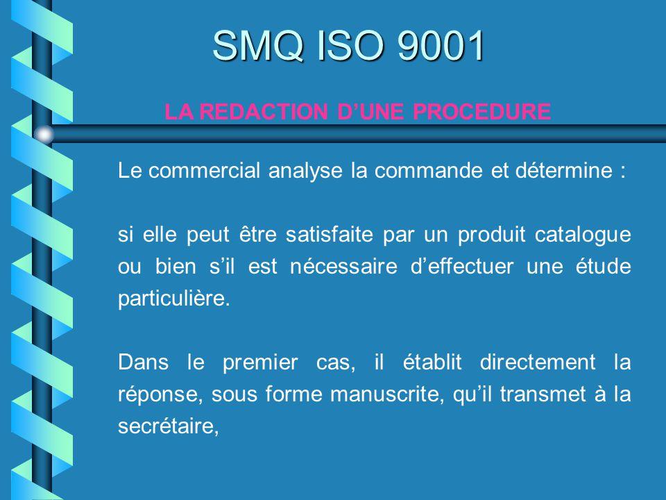 SMQ ISO 9001 LA REDACTION DUNE PROCEDURE Le commercial analyse la commande et détermine : si elle peut être satisfaite par un produit catalogue ou bie