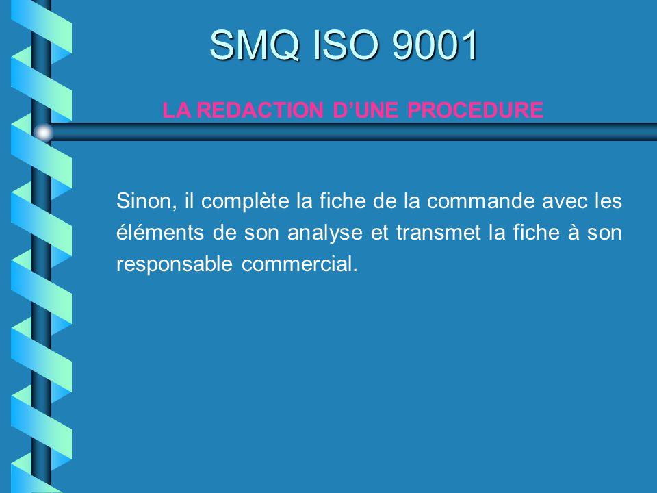 SMQ ISO 9001 LA REDACTION DUNE PROCEDURE Sinon, il complète la fiche de la commande avec les éléments de son analyse et transmet la fiche à son respon