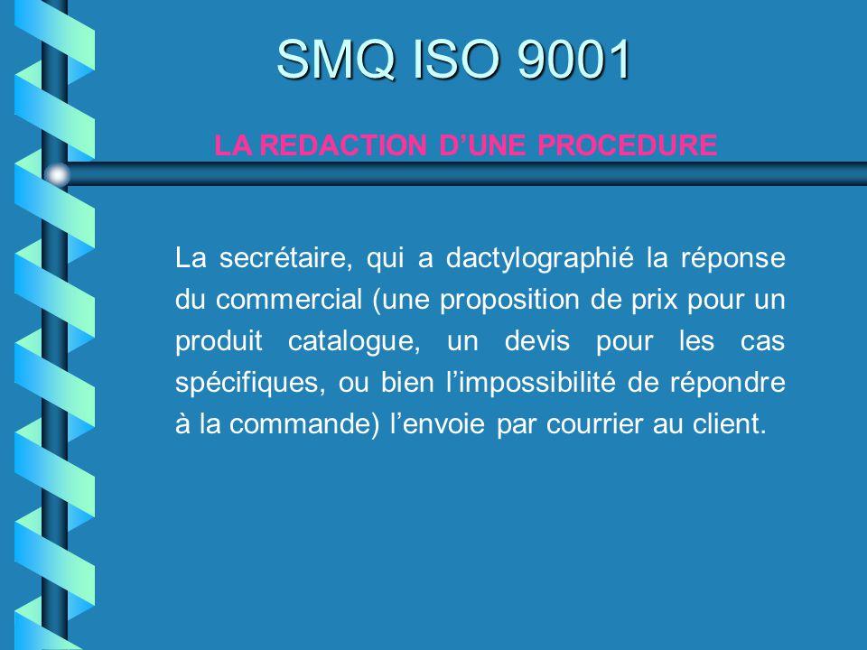 SMQ ISO 9001 LA REDACTION DUNE PROCEDURE La secrétaire, qui a dactylographié la réponse du commercial (une proposition de prix pour un produit catalog