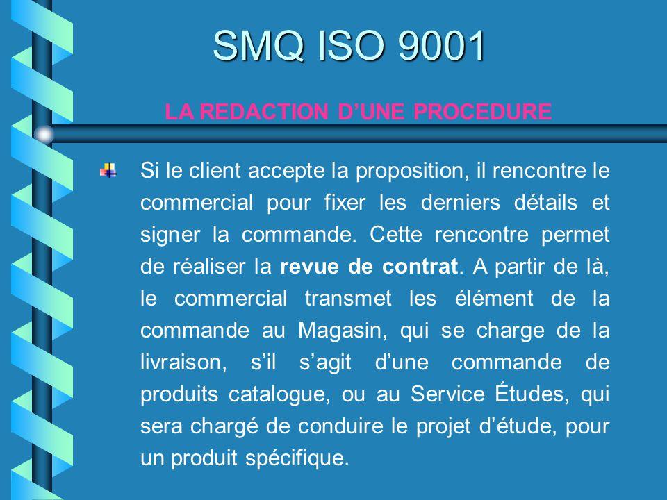 SMQ ISO 9001 LA REDACTION DUNE PROCEDURE Si le client accepte la proposition, il rencontre le commercial pour fixer les derniers détails et signer la