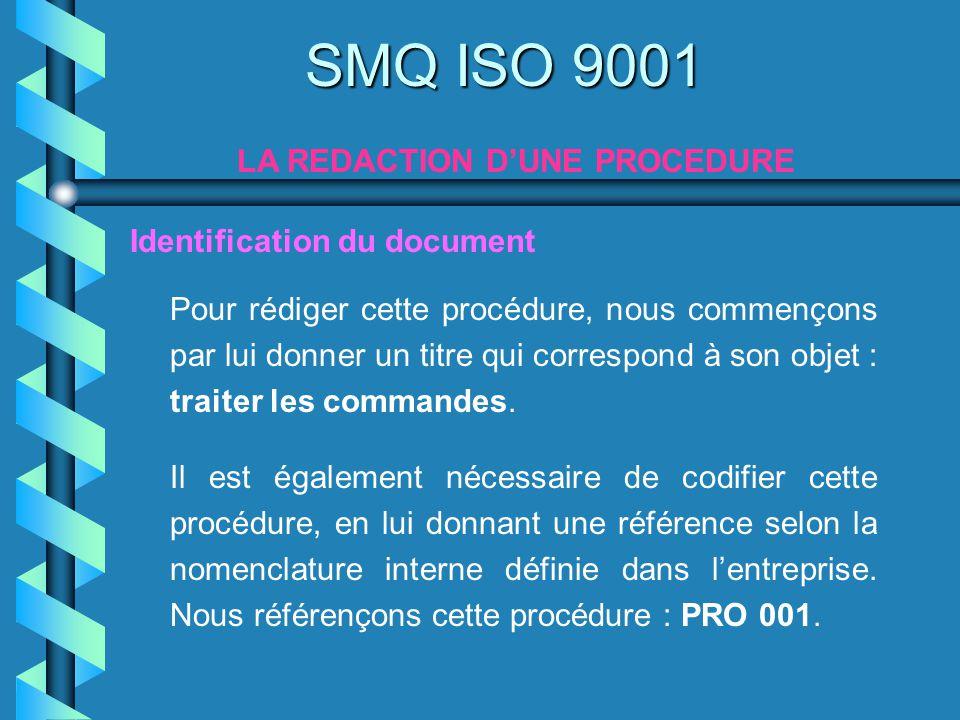 Pour rédiger cette procédure, nous commençons par lui donner un titre qui correspond à son objet : traiter les commandes. SMQ ISO 9001 LA REDACTION DU