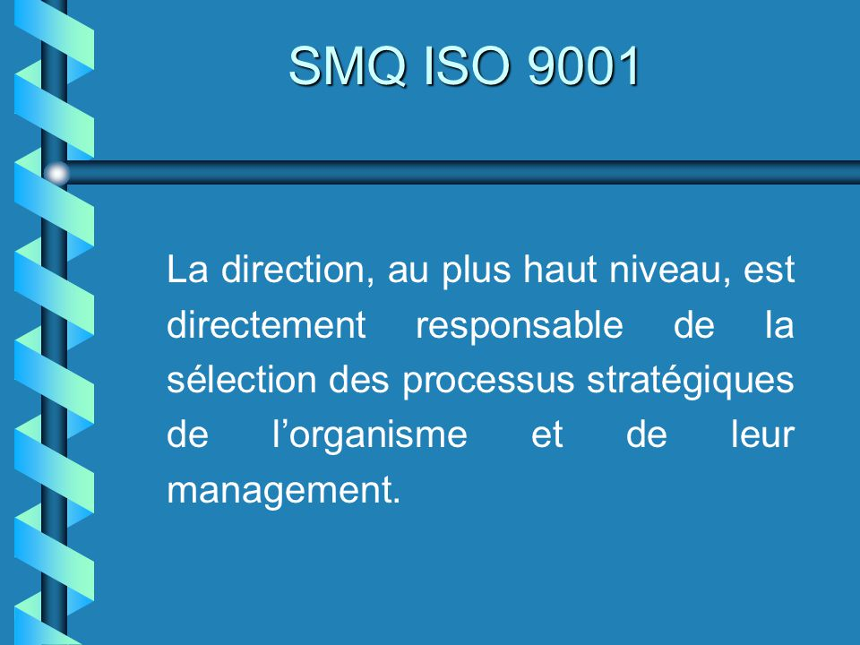 LES CARACTÉRISTIQUES DUN PROCESSUS SMQ ISO 9001 Un processus est caractérisé par : un début (activité initiale, etc.) ; une (ou des) sorties(s) sous forme dun (de) produit(s) visant à satisfaire le(s) client(s) un enchaînement dactivités contribuant à donner de la valeur ajoutée au résultat du processus ;