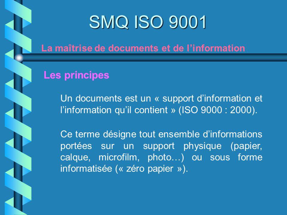 SMQ ISO 9001 La maîtrise de documents et de linformation Un documents est un « support dinformation et linformation quil contient » (ISO 9000 : 2000).
