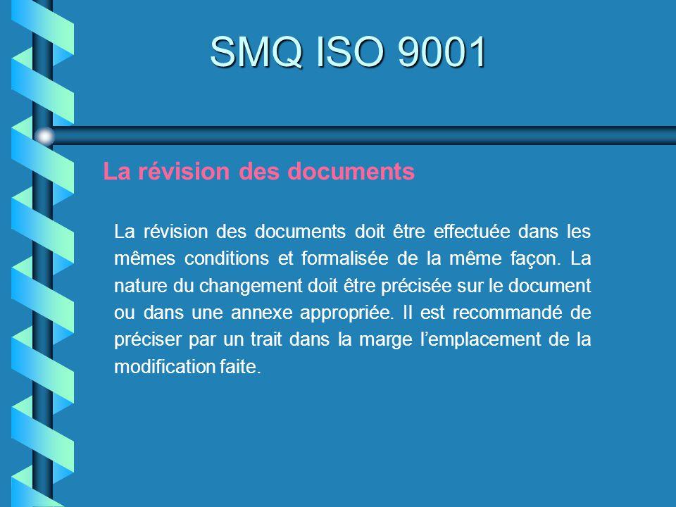 SMQ ISO 9001 La révision des documents La révision des documents doit être effectuée dans les mêmes conditions et formalisée de la même façon. La natu