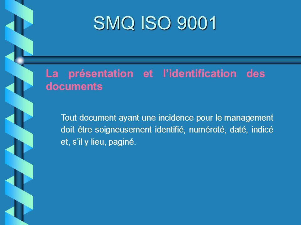 SMQ ISO 9001 La présentation et lidentification des documents Tout document ayant une incidence pour le management doit être soigneusement identifié,