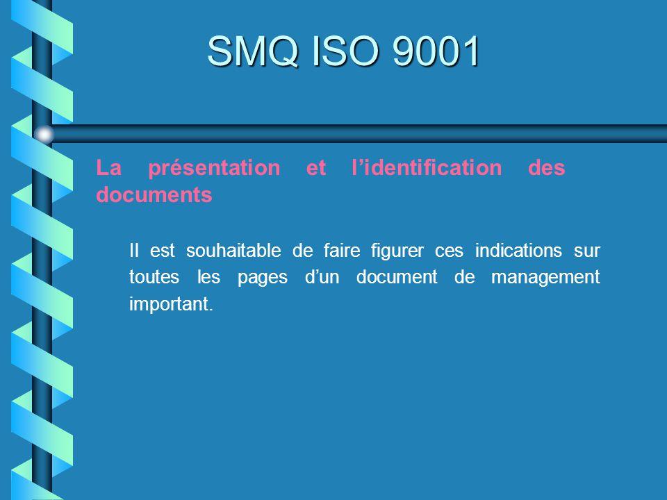 SMQ ISO 9001 La présentation et lidentification des documents Il est souhaitable de faire figurer ces indications sur toutes les pages dun document de