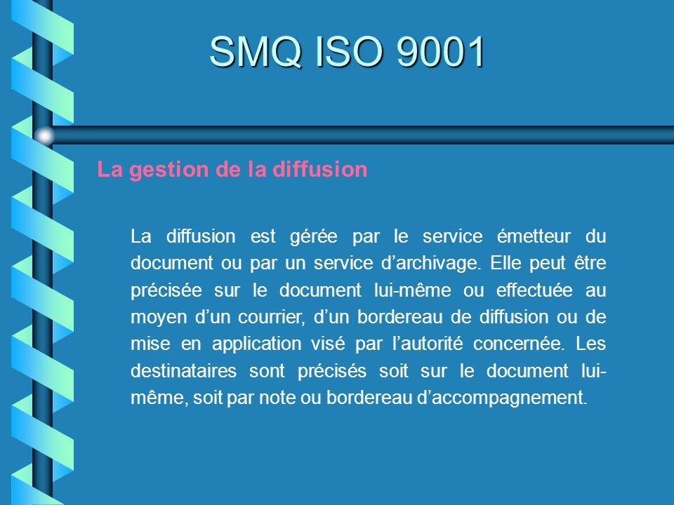 SMQ ISO 9001 La gestion de la diffusion La diffusion est gérée par le service émetteur du document ou par un service darchivage. Elle peut être précis