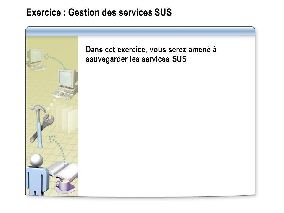 Exercice : Gestion des services SUS Dans cet exercice, vous serez amené à sauvegarder les services SUS