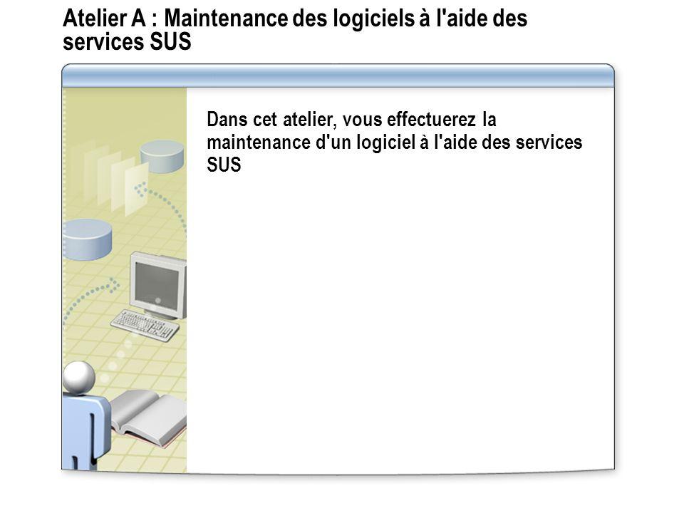 Atelier A : Maintenance des logiciels à l'aide des services SUS Dans cet atelier, vous effectuerez la maintenance d'un logiciel à l'aide des services
