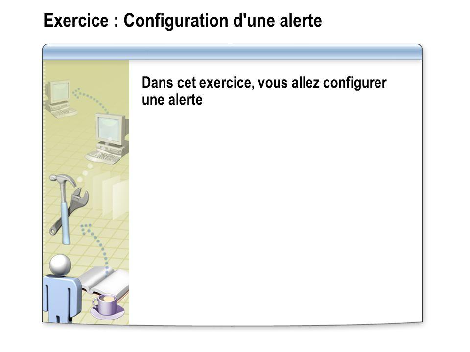 Exercice : Configuration d'une alerte Dans cet exercice, vous allez configurer une alerte