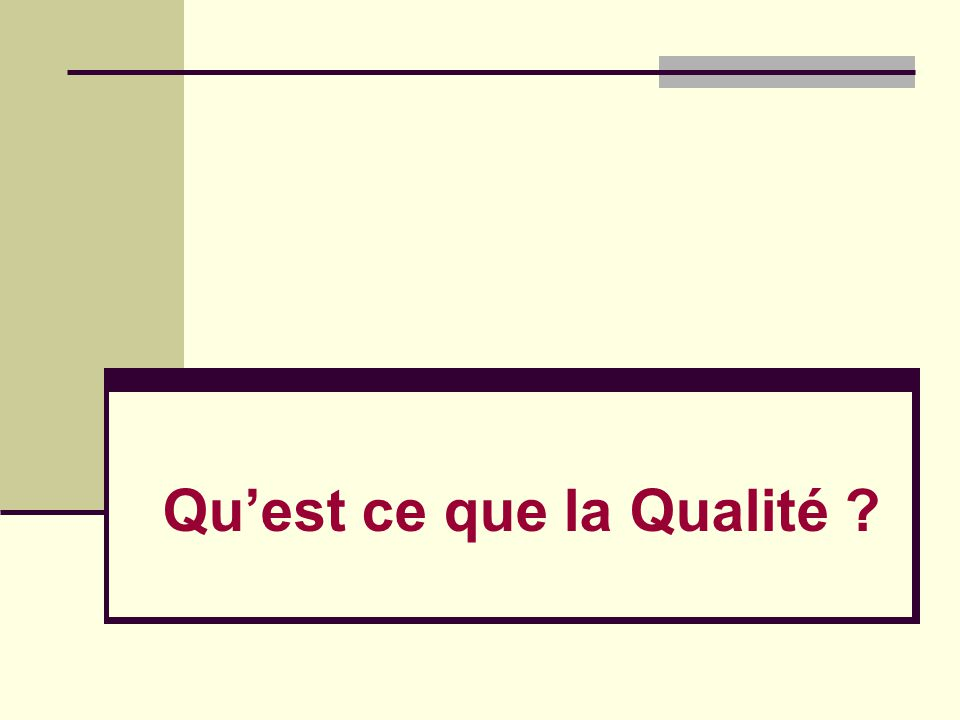 L H ISTORIQUE DE LA Q UALITE L évolution du concept de la qualité a été principalement marquée par trois périodes : A mélioration : assurance qualité qualité totale C ontrôle statistique I nspection 1940 196019802006