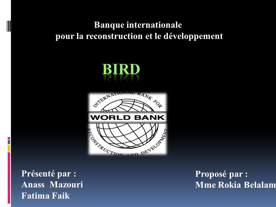 Banque internationale pour la reconstruction et le développement Proposé par : Mme Rokia Belalami