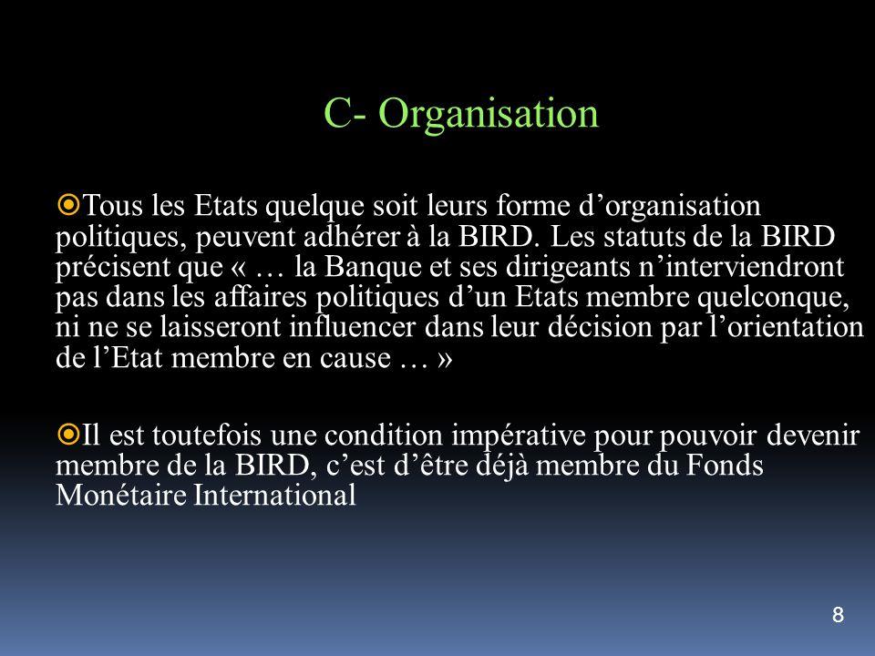 C- Organisation Tous les Etats quelque soit leurs forme dorganisation politiques, peuvent adhérer à la BIRD. Les statuts de la BIRD précisent que « …