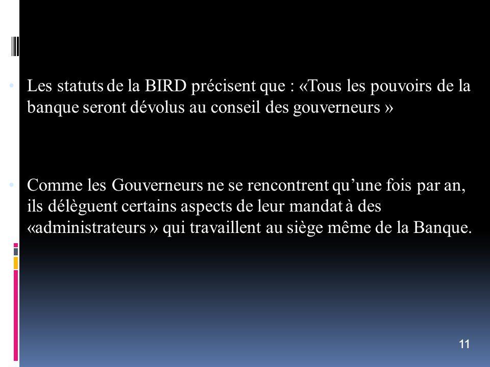 Les statuts de la BIRD précisent que : «Tous les pouvoirs de la banque seront dévolus au conseil des gouverneurs » Comme les Gouverneurs ne se rencont