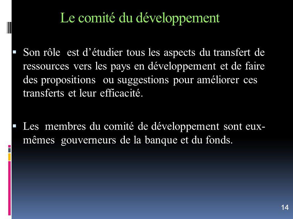 Le comité du développement Son rôle est détudier tous les aspects du transfert de ressources vers les pays en développement et de faire des propositio