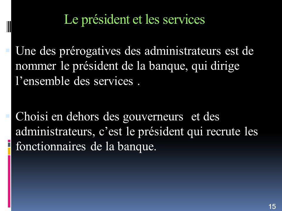 Le président et les services Une des prérogatives des administrateurs est de nommer le président de la banque, qui dirige lensemble des services. Choi