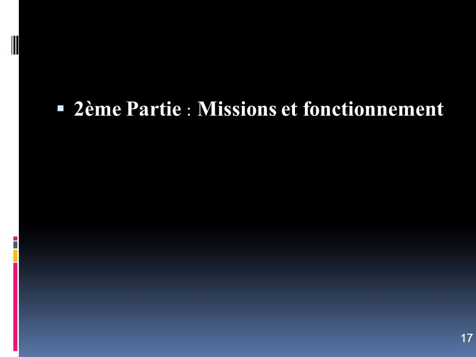 2ème Partie : Missions et fonctionnement 17