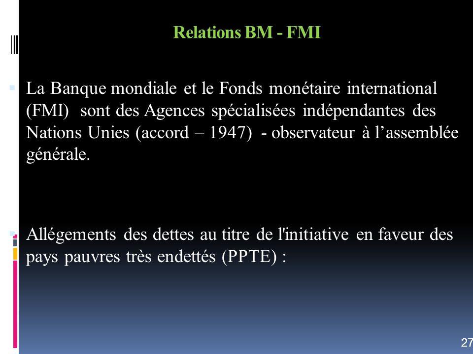 Relations BM - FMI La Banque mondiale et le Fonds monétaire international (FMI) sont des Agences spécialisées indépendantes des Nations Unies (accord