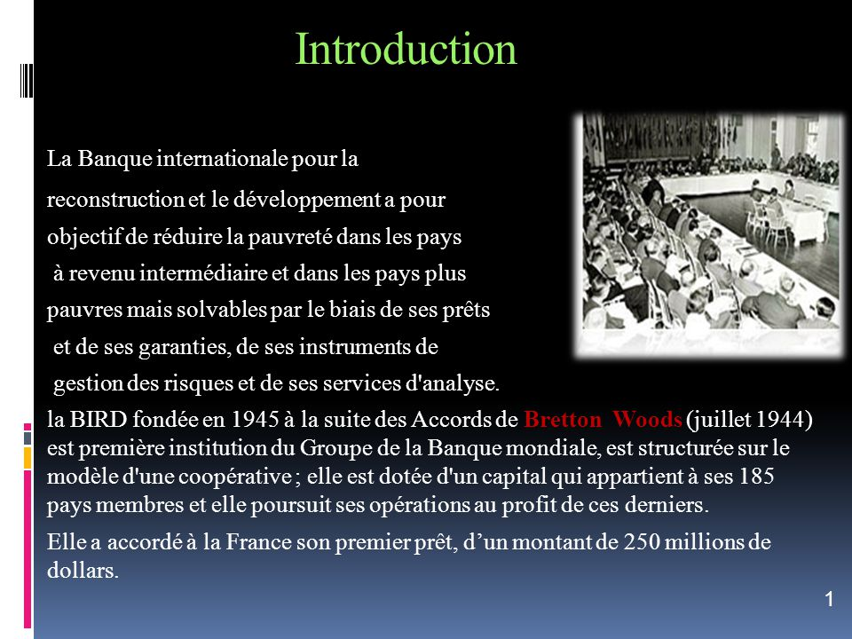 Introduction La Banque internationale pour la reconstruction et le développement a pour objectif de réduire la pauvreté dans les pays à revenu intermé
