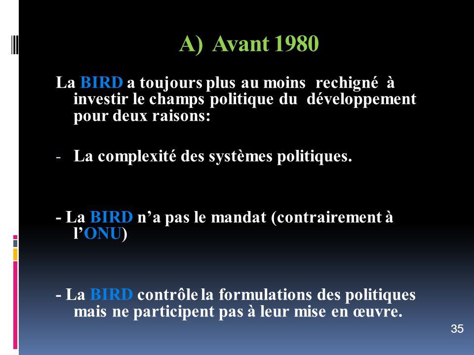 A) Avant 1980 La BIRD a toujours plus au moins rechigné à investir le champs politique du développement pour deux raisons: - La complexité des système