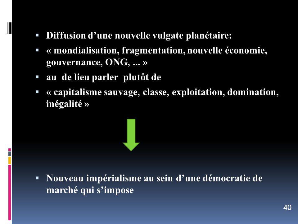 Diffusion dune nouvelle vulgate planétaire: « mondialisation, fragmentation, nouvelle économie, gouvernance, ONG,... » au de lieu parler plutôt de « c