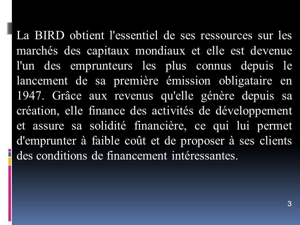 La BIRD obtient l'essentiel de ses ressources sur les marchés des capitaux mondiaux et elle est devenue l'un des emprunteurs les plus connus depuis le