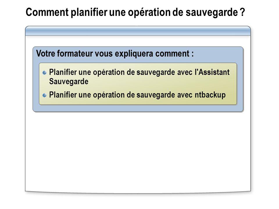 Exercice : Planification d une opération de sauvegarde Dans cet exercice, vous allez planifier une opération de sauvegarde avec l Assistant Sauvegarde de Windows