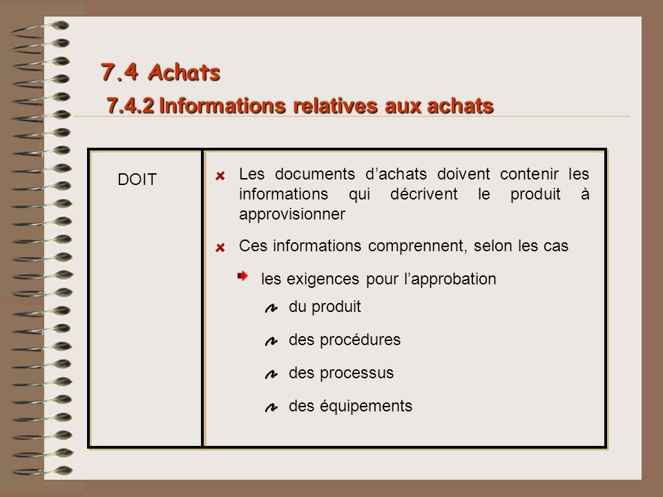 7.4.2 Informations relatives aux achats DOIT Les documents dachats doivent contenir les informations qui décrivent le produit à approvisionner les exi