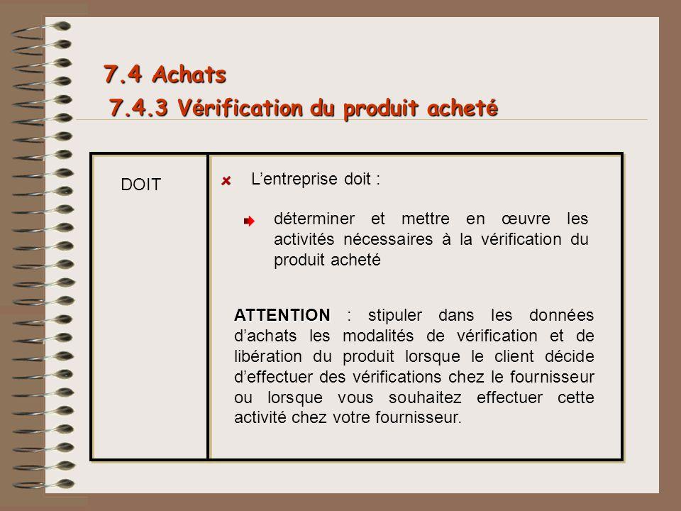 7.4.3 V é rification du produit achet é DOIT déterminer et mettre en œuvre les activités nécessaires à la vérification du produit acheté 7.4 Achats AT