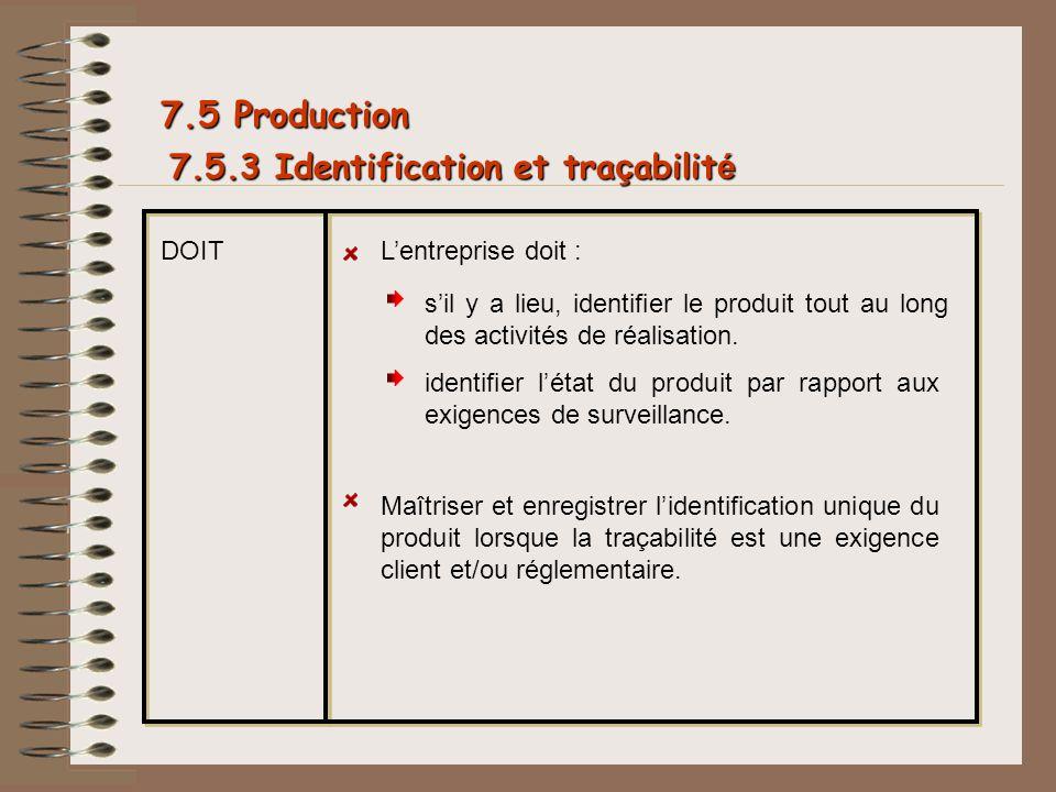 7.5.3 Identification et tra ç abilit é 7.5 Production DOITLentreprise doit : sil y a lieu, identifier le produit tout au long des activités de réalisa