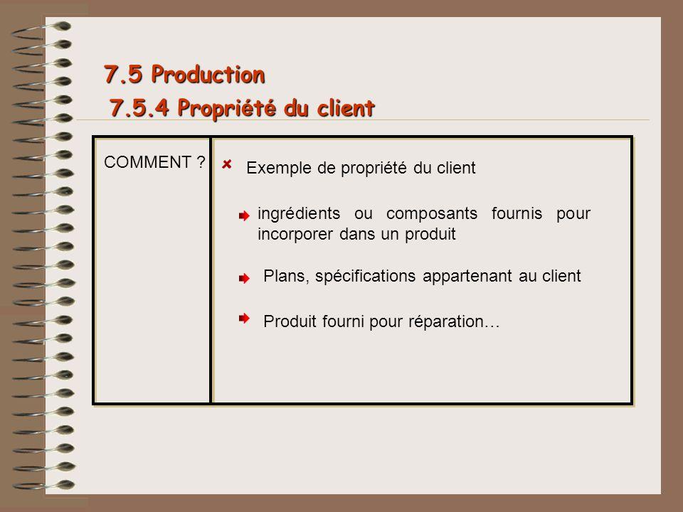 7.5 Production COMMENT ? Exemple de propriété du client ingrédients ou composants fournis pour incorporer dans un produit Plans, spécifications appart