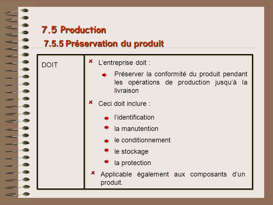 7.5 Production DOIT Lentreprise doit : Préserver la conformité du produit pendant les opérations de production jusquà la livraison lidentification la