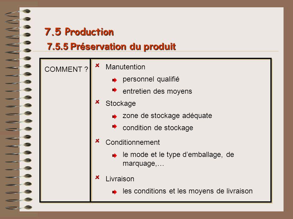 7.5 Production COMMENT ? Manutention zone de stockage adéquate condition de stockage 7.5.5 Préservation du produit Stockage personnel qualifié entreti