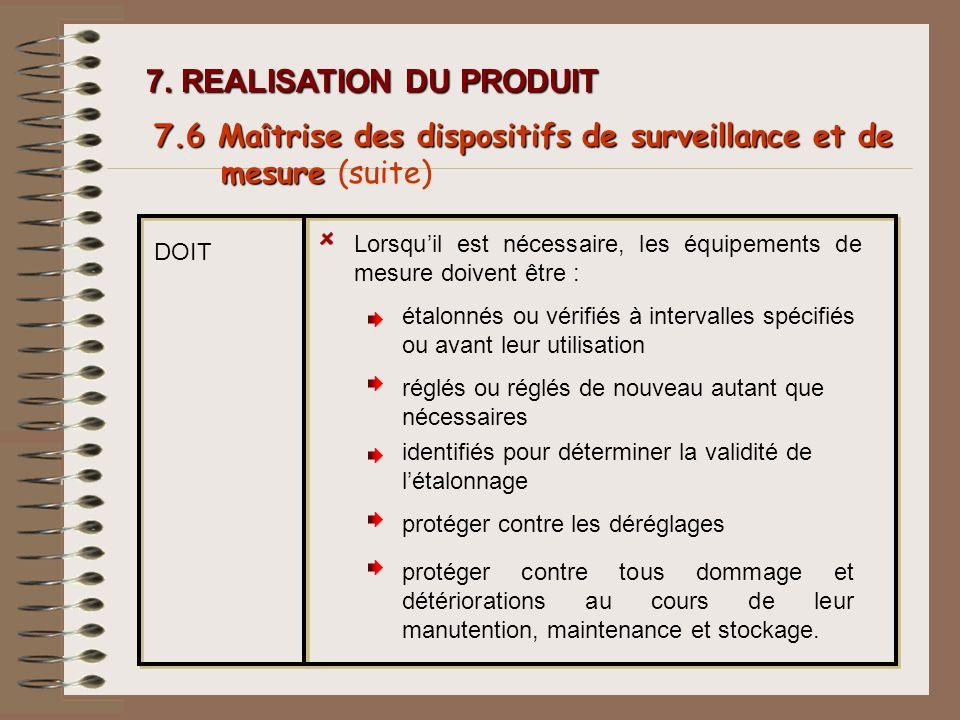 7. REALISATION DU PRODUIT DOIT Lorsquil est nécessaire, les équipements de mesure doivent être : 7.6 Ma î trise des dispositifs de surveillance et de