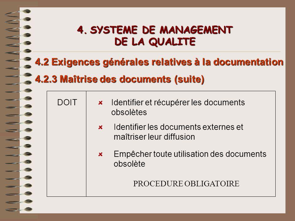 4. SYSTEME DE MANAGEMENT DE LA QUALITE 4.2 Exigences générales relatives à la documentation 4.2.3 Maîtrise des documents (suite) DOITIdentifier et réc
