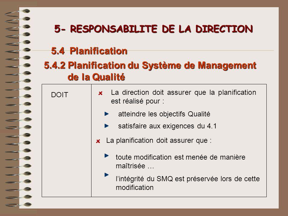 DOIT 5- RESPONSABILITE DE LA DIRECTION 5- RESPONSABILITE DE LA DIRECTION 5.4 Planification La direction doit assurer que la planification est réalisé