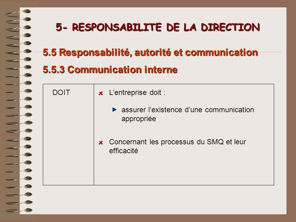 5- RESPONSABILITE DE LA DIRECTION 5- RESPONSABILITE DE LA DIRECTION Concernant les processus du SMQ et leur efficacité 5.5 Responsabilité, autorité et